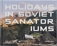 Holidays in Soviet Sanatoriums (9780993191190)