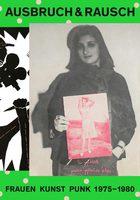 Ausbruch & Rausch. Frauen Kunst Punk 1975–1980 (9783907236055)