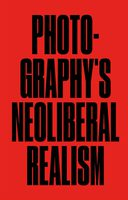Photographys Neoliberal Realism (9781913620165)