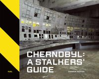 Chernobyl: A Stalkers Guide (9781916218420)