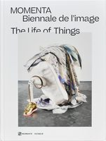 The Life of Things: MOMENTA Biennale de Limage (9783735606075)