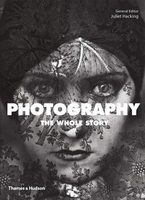 Photography: The Whole Story (9780500296103)