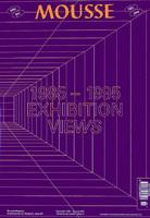Mousse Magazine N°51:  1985-1995 EXHIBITION VIEWS