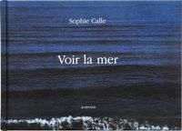 Sophie Calle: Voir la Mer (9782330016166)