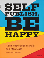 Self Publish, be Happy: A DIY Photobook Manual and Manifesto (9781597113441)