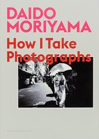 Daido Moriyama: How I Take Photographs (9781786274243)