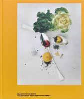 Feast for the Eyes: The Story of Food in Photography (9781597113618)